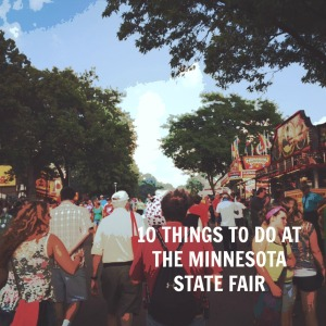 MN State Fair, !0 Things to Do
