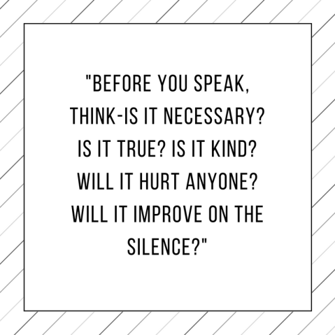 before-you-speak-think-is-it-necessary-is-it-true-is-it-kind-will-it-hurt-anyone-will-it-improve-on-the-silence